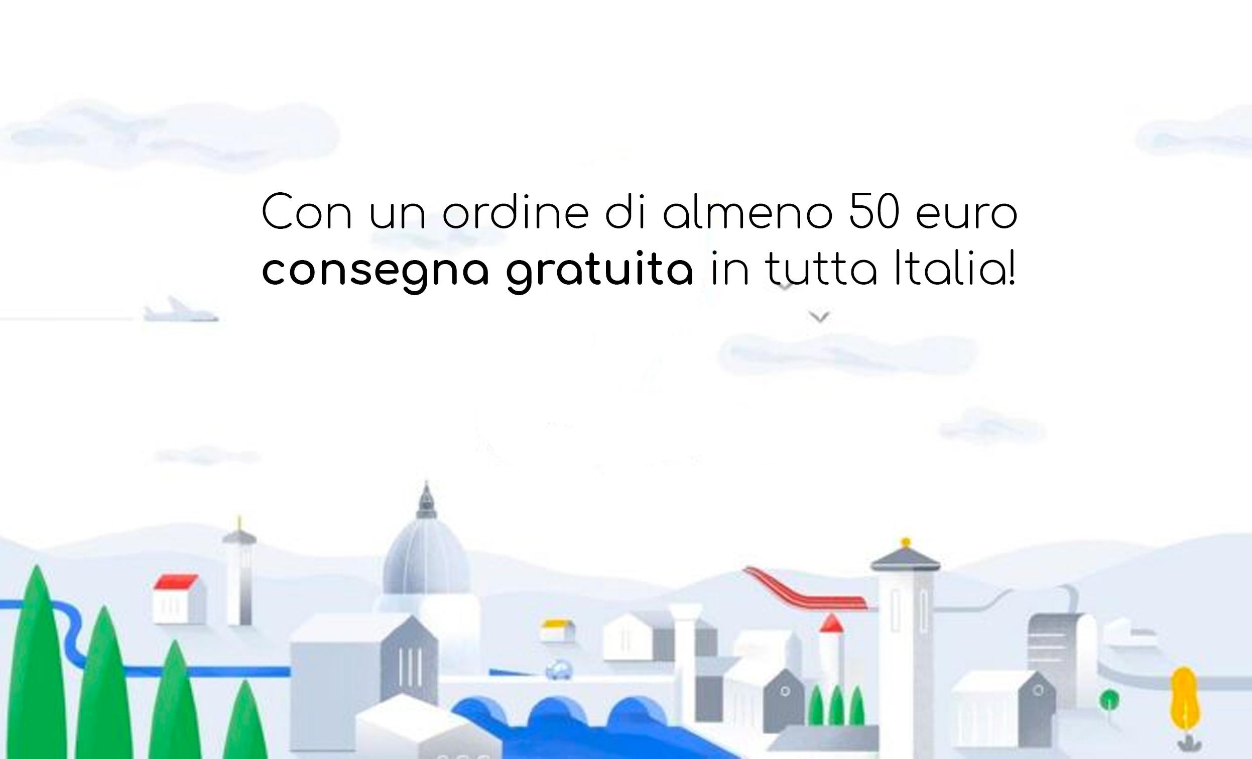 Con un acquisto di almeno 50 euro.. consegna gratuita in tutta Italia
